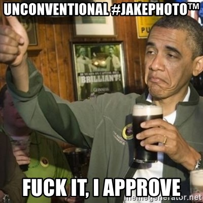 THUMBS UP OBAMA - Unconventional #JakePhoto™ Fuck it, I approve