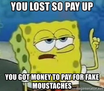 Tough Spongebob - you lost so pay up you got money to pay for fake moustaches