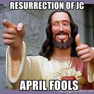 buddy jesus - resurrection of JC   april fools