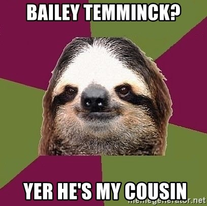 Just-Lazy-Sloth - BAILEY TEMMINCK?  YER HE'S MY COUSIN
