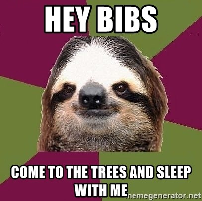 Just-Lazy-Sloth - Hey Bibs Come to the trees and sleep with me