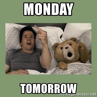 Ted Movie - MONDAY TOMORROW