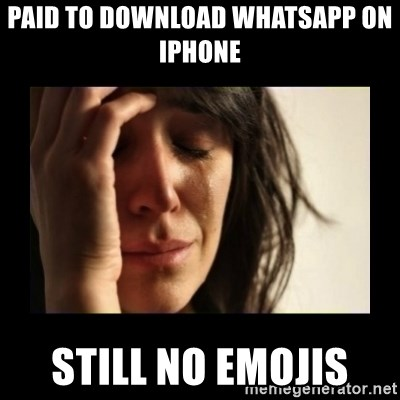 todays problem crying woman - Paid to DOWNLOAD WHATSAPP ON IPHONE  Still no emOjis