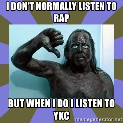 WANNABE BLACK MAN - I DON'T NORMALLY LISTEN TO RAP BUT WHEN I DO I LISTEN TO YKC