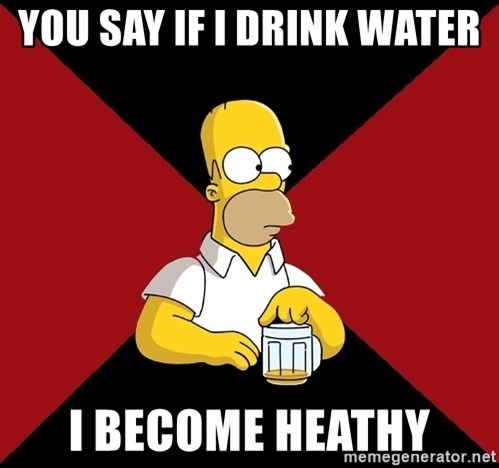 Homer Jay Simpson - YOU SAY IF I DRINK WATER  I BECOME HEATHY