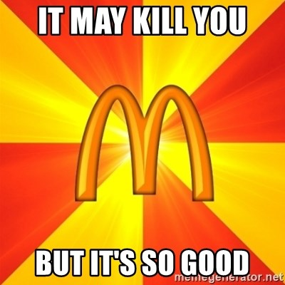 Maccas Meme - IT MAY KILL YOU  BUT IT'S SO GOOD