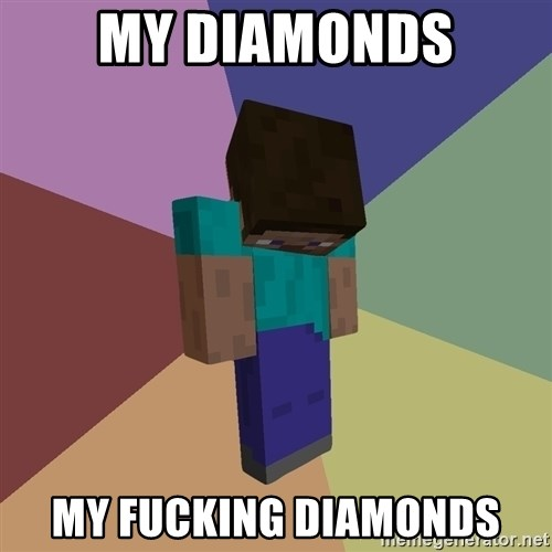 Depressed Minecraft Guy - MY DIAMONDS MY FUCKING DIAMONDS