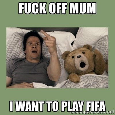 Ted Movie - FUCK OFF MUM  I WANT TO PLAY FIFA