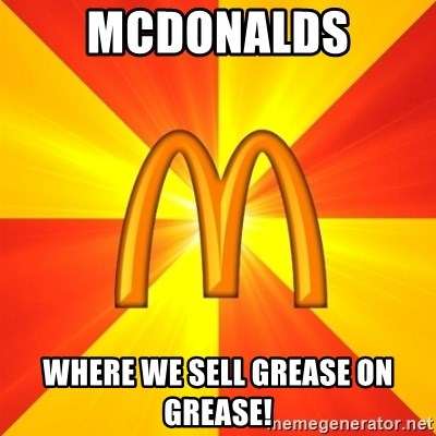 Maccas Meme - MCDONALDS WHERE WE SELL GREASE ON GREASE!