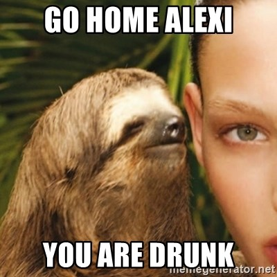 Whisper Sloth - Go home alexi you are drunk