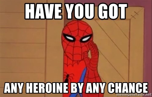 Spidermanwhisper - HAVE YOU GOT  ANY HEROINE BY ANY CHANCE