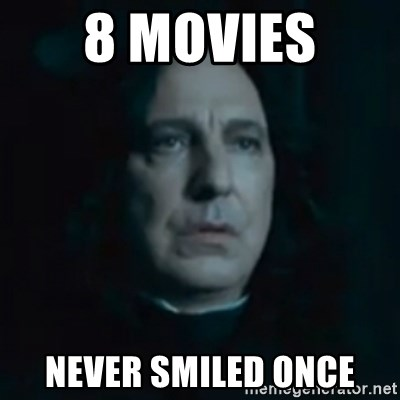 Always Snape - 8 MOVIES  NEVER SMILED ONCE