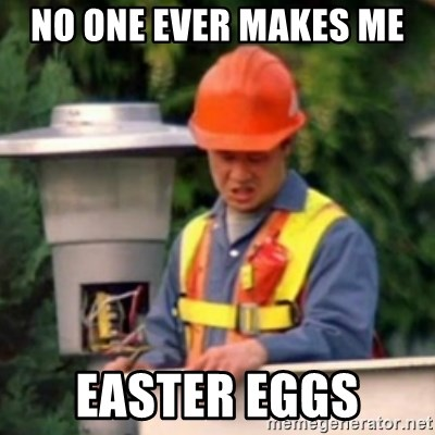 No One Ever Pays Me in Gum - no one ever makes me  easter eggs
