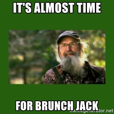 Si Robertson - It's almost time  For Brunch jack