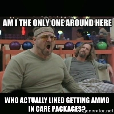 angry walter -  Who Actually Liked getting ammo in care packages?