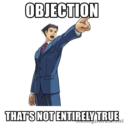 OBJECTION - Objection that's not entirely true