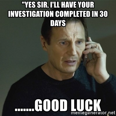 "I don't know who you are... - ""YES SIR, I'LL HAVE YOUR INVESTIGATION COMPLETED IN 30 DAYS .......GOOD LUCK"