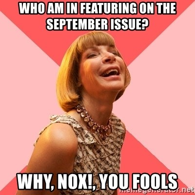 Amused Anna Wintour - Who am in featuring on the september issue? why, nox!, you fools