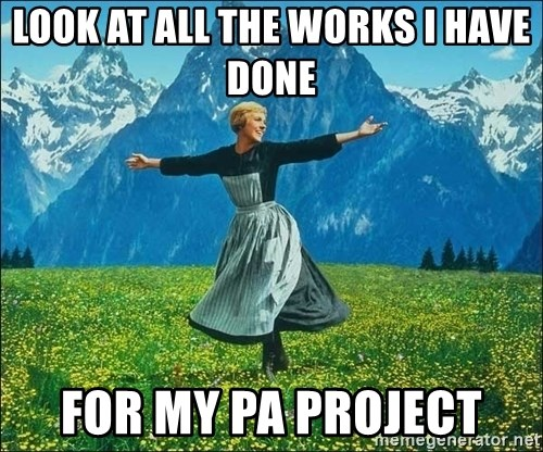 Look at all the things - Look at all the works i have done  for my pa project