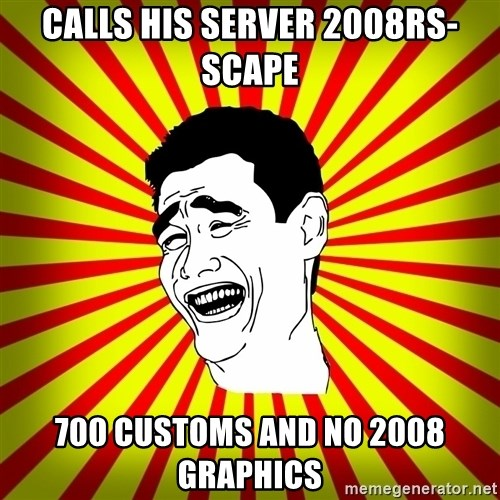 Yao Ming trollface - Calls his server 2008rs-scape 700 customs and no 2008 graphics