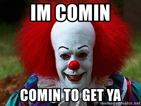 Pennywise the Clown - im comin comin to get ya