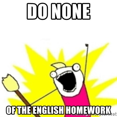 x all the y - do none of the english homework