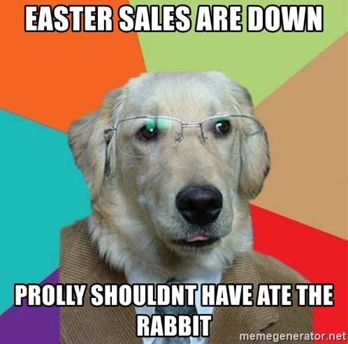 Business Dog - Easter sales are down prolly shouldnt have ate the rabbit