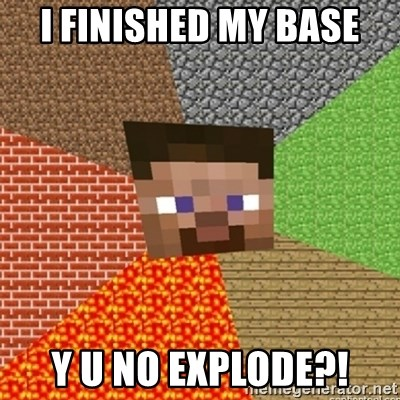 Minecraft Steve - I FINISHED MY BASE Y U NO EXPLODE?!