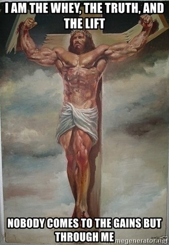 Muscles Jesus - I am the whey, the truth, and the lift nobody comes to the gains but through me