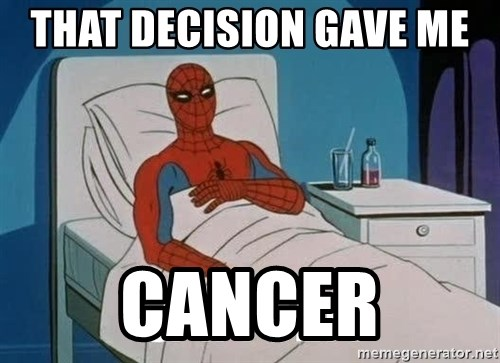 Cancer Spiderman - that decision gave me  cancer