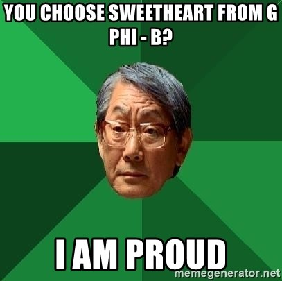 High Expectations Asian Father - you choose sweetheart from G Phi - B? I am proud