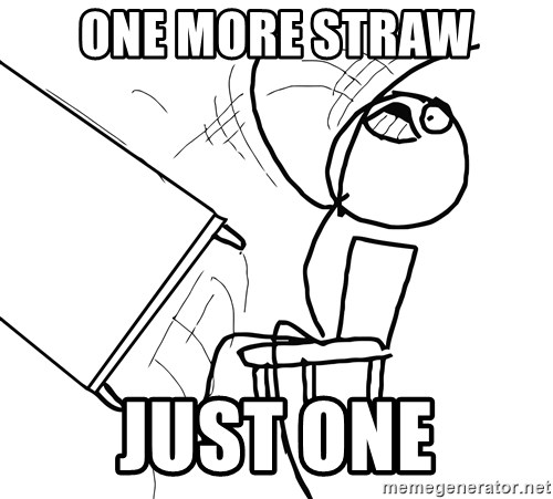 Desk Flip Rage Guy - One more Straw Just one