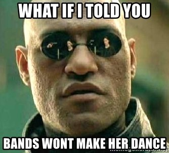 What if I told you / Matrix Morpheus - What if i told you bands wont make her dance