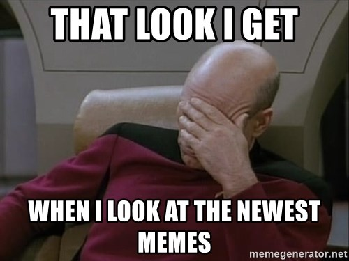 Picardfacepalm - that look i get when i look at the newest memes