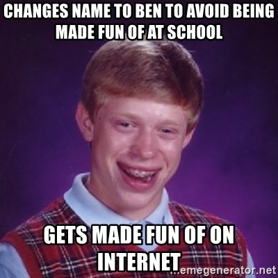 Bad Luck Brian - CHanges name to ben to avoid being made fun of at school gets made fun of on internet