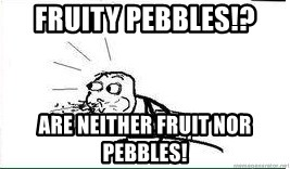 Cereal Guy Spit - Fruity pebbles!? Are neither fruit nor pebbles!