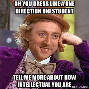 Willy Wonka - oh you dress like a one direction uni student tell me more about how intellectual you are