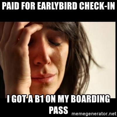 First World Problems - Paid for Earlybird check-in I got a B1 on my boarding pass