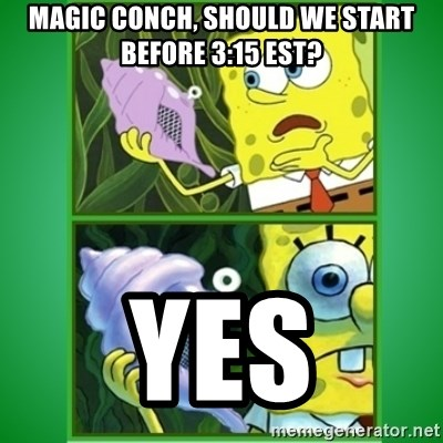 All Hail The Magic Conch - Magic conch, should we start before 3:15 est? yes