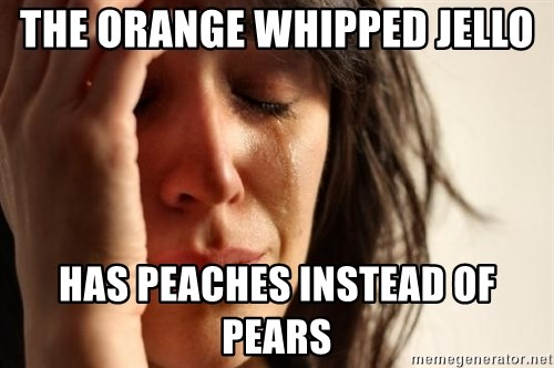 First World Problems - the orange whipped jello has peaches instead of pears