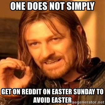 One Does Not Simply - One Does not Simply Get on reddit on easter sunday to avoid easter