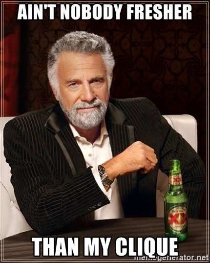 The Most Interesting Man In The World - Ain't nobody fresher than my clique