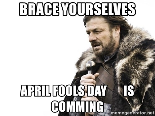 Winter is Coming - Brace Yourselves APRIL FOOLS DAY       IS COMMING