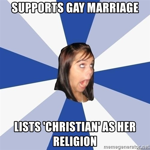 Annoying Facebook Girl - Supports gay marriage Lists 'Christian' as her religion