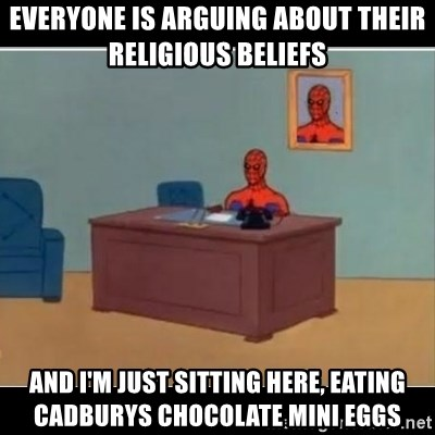 Spiderman office - everyone is arguing about their religious beliefs and i'm just sitting here, eating cadburys chocolate mini eggs