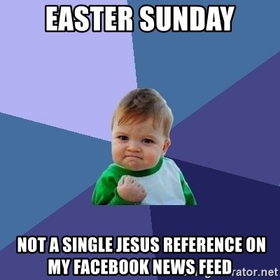 Success Kid - Easter Sunday  not a single jesus reference on my Facebook news feed