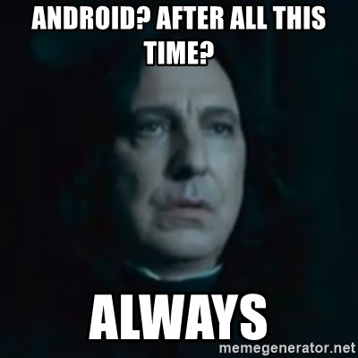 Always Snape - Android? After all this time? Always