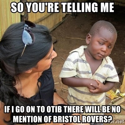 skeptical black kid - so you're telling me if i go on to otib there will be no mention of bristol rovers?