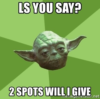 Advice Yoda Gives - Ls you say? 2 spots will i give