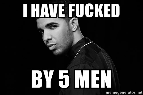 Drake quotes - i have fucked by 5 men